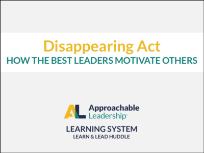 Disappearing Act: How the Best Leaders Motivate Others